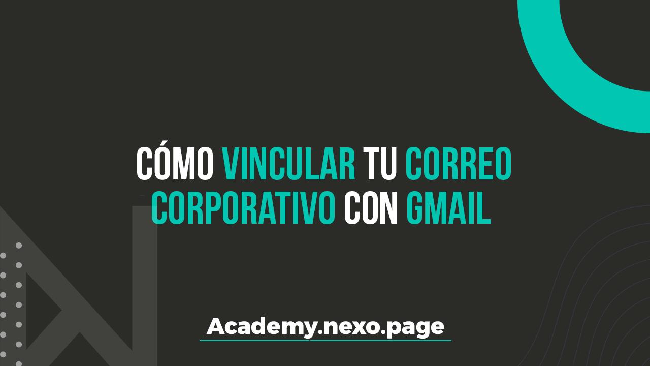 Cómo vincular tu correo corporativo con Gmail u otra plataformas de correo